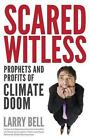 Scared Witless: Prophets and Profits of Climate Doom by Larry Bell (Paperback / softback, 2015)