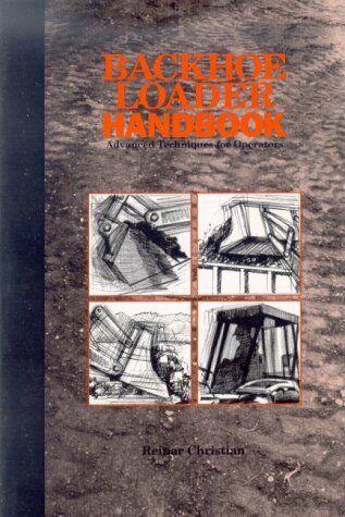 Backhoe Loader Handbook   Advanced Techniques for Operators