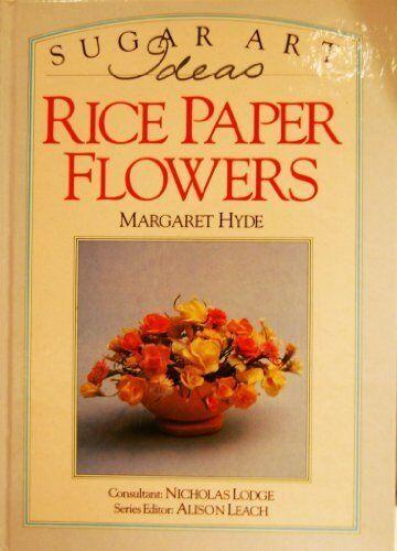 Rice Paper Flowers (Sugar Art Ideas) By Margaret Hyde