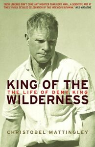 NEW BOOK King of the Wilderness: the Life of Deny King by Mattingley, Christobel
