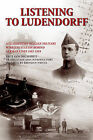 Listening to Ludendorff: A Clandestine Belgian Military Wireless Station Behind German Lines 1915-1919 by Paul Goldschmidt, Brendan Whyte (Paperback, 2013)