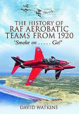 1 of 1 - David Watkins, The History of RAF Aerobatic Teams from 1920: Smoke on ... Go!, V