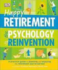 Happy Retirement: The Psychology of Reinvention by DK (Paperback / softback, 2015)