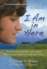 I Am in Here: The Journey of a Child with Autism Who Cannot Speak but Finds Her