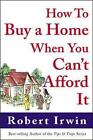 How to Buy a Home When You Can't Afford it by Robert Irwin (Hardback, 2002)