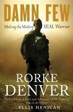 Damn Few : Making the Modern SEAL Warrior by Rorke Denver and Ellis Henican (201