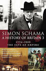 A History of Britain: Volume 3: The Fate of the Empire: 1776-2000 by Simon Schama (Paperback, 2003)