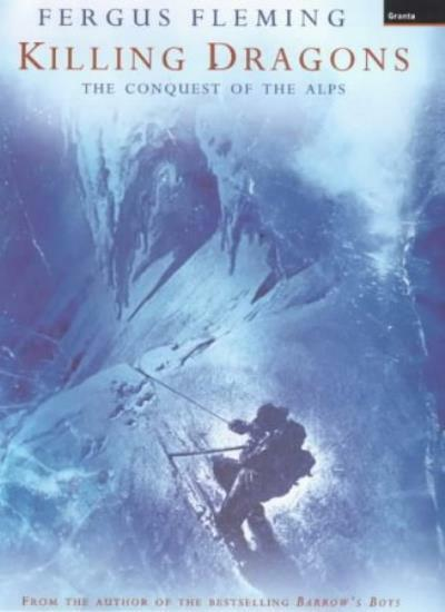 Killing Dragons: The Conquest of the Alps By Fergus Fleming. 9781862073791