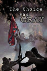 The Choice Was Gray by Robert Ours (Paperback, 2010)