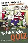 So You Think You Know Welsh Rugby?: Welsh Rugby Quiz by Matthew Jones (Paperback, 2008)
