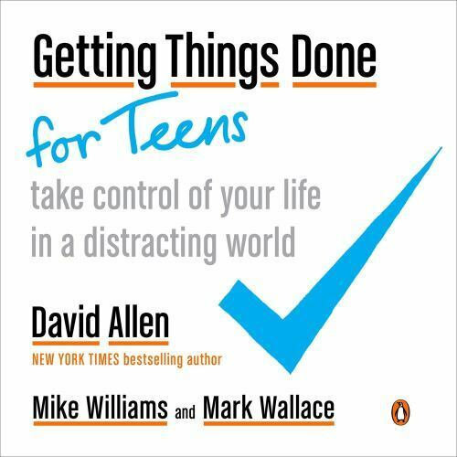 Getting Things Done for Teens: Take Control of Your Life in