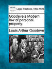 Goodeve's Modern Law of Personal Property by Louis Arthur Goodeve (Paperback / softback, 2010)