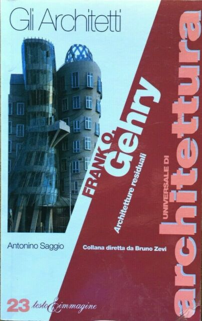 Frank Gehry Architetture residuali Testo & Immagine Antonino Saggio 1997 Zevi