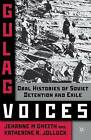 Gulag Voices: Oral Histories of Soviet Detention and Exile by Jehanne M. Gheith, Katherine R. Jolluck (Hardback, 2011)