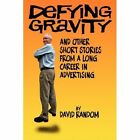 Defying Gravity and Other Short Stories From a Long Career in Advertising Paperback – 15 Apr 2008