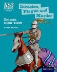 Key Stage 3 History by Aaron Wilkes: Invasion, Plague and Murder: Britain 1066-1509 Student Book by Aaron Wilkes, James Ball (Paperback, 2014)