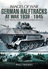 Images of War: German Halftracks at War 1939-1945 by Paul Thomas (2012, Paperback)