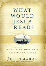 What Would Jesus Read? : Daily Devotions That Guided the Savior by Joe Amaral (2012, Hardcover)