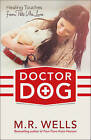Doctor Dog: Healing Touches from Pets We Love by M. R. Wells (Paperback, 2016)