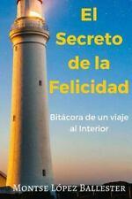 El Secreto de la Felicidad : Bitacora de un Viaje Al Interior by Montse Lopez...