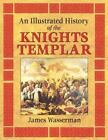 An Illustrated History of the Knights Templar by James Wasserman (2006, Paperback)