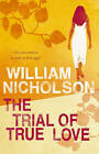 The Trial of True Love by William Nicholson (Paperback, 2006)