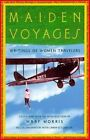 Maiden Voyages: Writings of Women Travelers / Ed. by Mary Morris. by Mary Morris (Paperback, 1997)