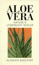 Good, Aloe Vera: The Plant with Legendary Health-giving Properties, Barcroft, Al