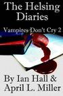 The Helsing Diaries (Vampires Don't Cry Book 2) by Senior Fellow Ian Hall, April L Miller (Paperback / softback, 2013)
