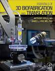 Essentials of 3D Biofabrication and Translation by Anthony Atala, James J. Yoo (Hardback, 2015)