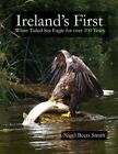 Ireland's First: White Tailed Sea Eagle for Over 100 Years by Nigel Beers Smith (Paperback / softback, 2013)