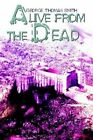 Alive From The Dead 9781403312808 by George Thomas Smith Paperback