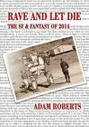 Rave and Let Die: The SF and Fantasy of 2014 by Adam Roberts (Paperback, 2015)
