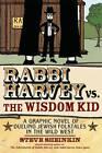 Rabbi Harvey Vs the Wisdom Kid: A Graphic Novel of Dueling Jewish Folktales in the Wild West by Steve Sheinkin (Paperback, 2010)