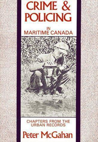 Crime and Policing in Maritime Canada, Paperback by McGahan, Peter, Brand New...