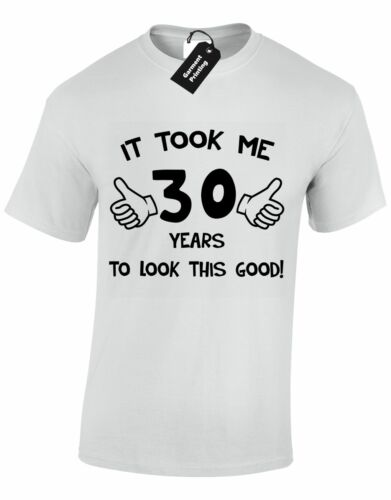 IT TOOK ME 30 YEARS TO LOOK THIS GOOD MENS T SHIRT FUNNY QUALITY 30TH BIRTHDAY