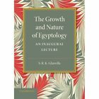 The Growth and Nature of Egyptology by S.R.K. Glanville (Paperback, 2014)