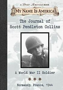 My Name Is America: The Journal of Scott Pendleton Collins : A World War II  Soldier - Normandy, France, 1944 by Walter Dean Myers (1999, Hardcover)