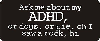 3 - Ask Me About My Adhd Hard Hat / Biker Helmet Sticker  BS041