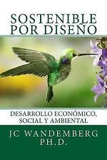 Sostenible Por Diseño : Desarrollo Económico, Social y Ambiental by J. C....