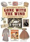 The Authentic South of Gone with the Wind : The Illustrated Guide to the Grandeur of a Lost Era by Bruce Wexler (2007, Hardcover)