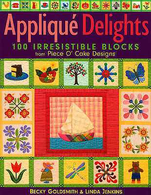 Applique Delights: 100 Irresistible Blocks from Piece O' Cake Designs by...