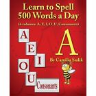 Learn to Spell 500 Words a Day: The Vowel A (vol. 1) by Camilia Sadik (Paperback, 2013)