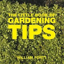 Little Books of Tips: The Little Book of Gardening Tips by William Fortt (2006,