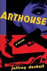 Arthouse: A Novel by Jeffrey DeShell (Paperback, 2011)