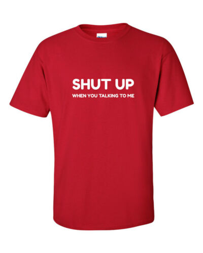 SHUT UP WHEN YOU TALKING TO ME funny mens t shirt christmas gift