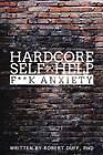 Hardcore Self Help: v. 1: F**k Anxiety by Robert Duff (Paperback, 2015)