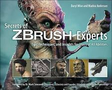 Secrets of Zbrush Experts : Tips, Techniques, and Insights for Users of All...