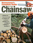 Homeowner's Complete Guide to the Chainsaw: A Chainsaw Pro Shows You How to Safely and Confidently Handle Everything from Trimming Branches and Felling Trees to Splitting and Stacking Wood by Brian J. Ruth, Jen W. Ruth (Paperback, 2009)