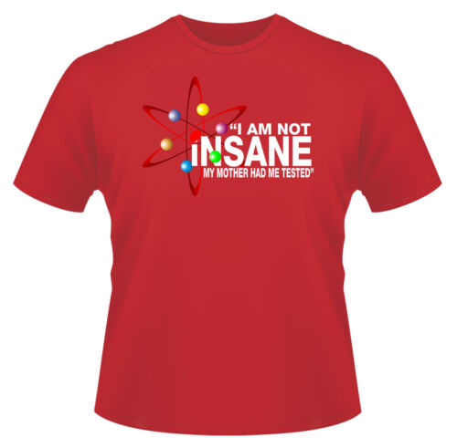 Ideal Birthday I Am Not Insane Inspired By The Big Bang Theory Men/'s T-Shirt